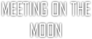 MEETING ON THE MOON